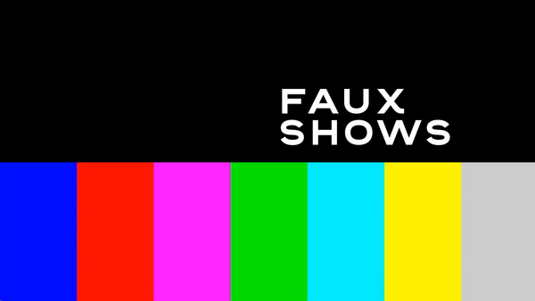 Faux Shows