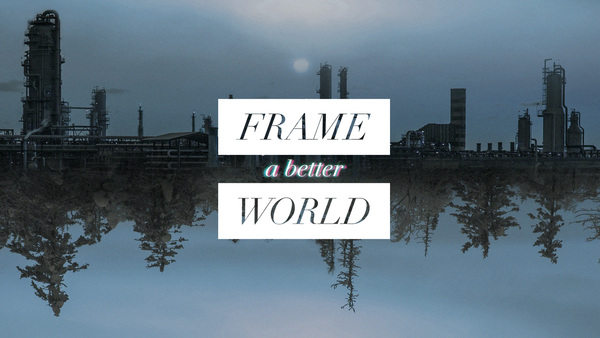 Frame a Better World