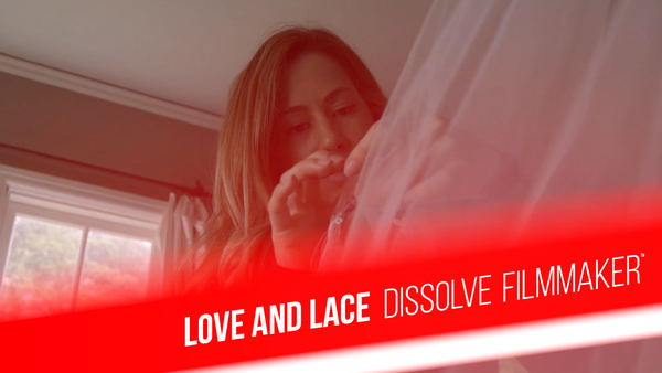 Love and Lace - Dissolve Filmmaker™