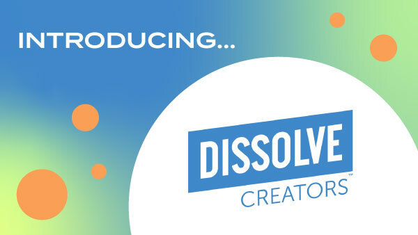 Introducing Dissolve Creators